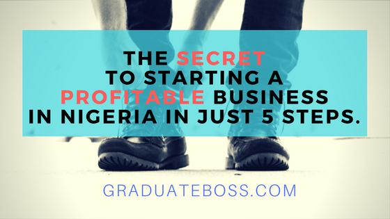 The Secret to Starting a Profitable Business in Nigeria in Just 5 Steps